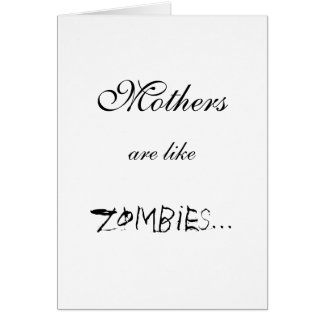 MOTHERS ARE LIKE ZOMBIES... CARD