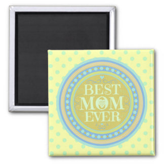 Mother's Day Best Mom Ever Magnet