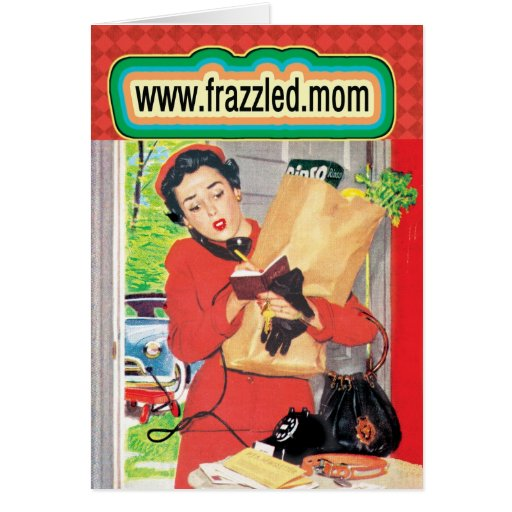 """Mother's Day Card: """"FrazzledMom"""""""