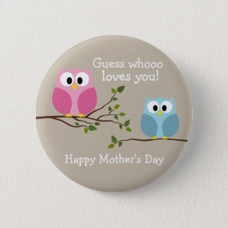 Mothers Day - Cute Owls - Whooo loves you Button