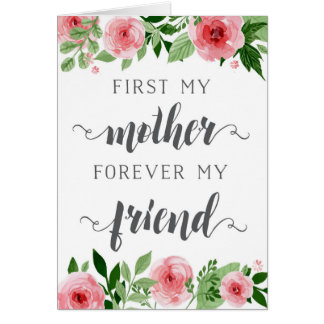 Mother's Day, first a mother, forever my friend Card