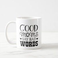 Mother's Day Good Moms Say Bad Words Coffee Mug