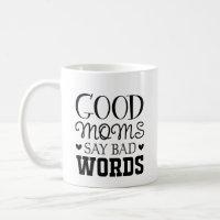 Mother's Day Good Moms Say Bad Words Coffee Mug