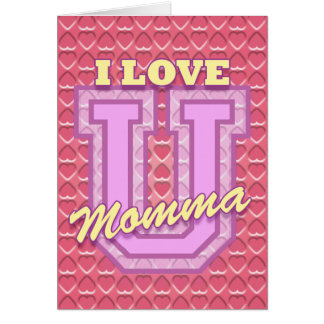 Mother's Day: I Love You Momma Card