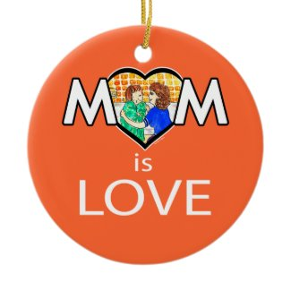 Mother's Day Mom is Love Ornament