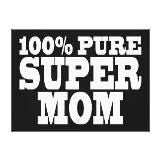 Mothers Day Moms Birthdays 100 Pure Super Mom Stretched Canvas Prints