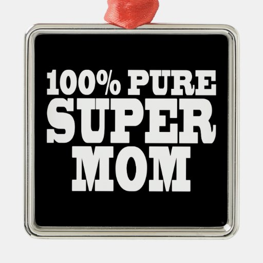 Mothers Day & Moms Birthdays : 100% Pure Super Mom Christmas Ornament