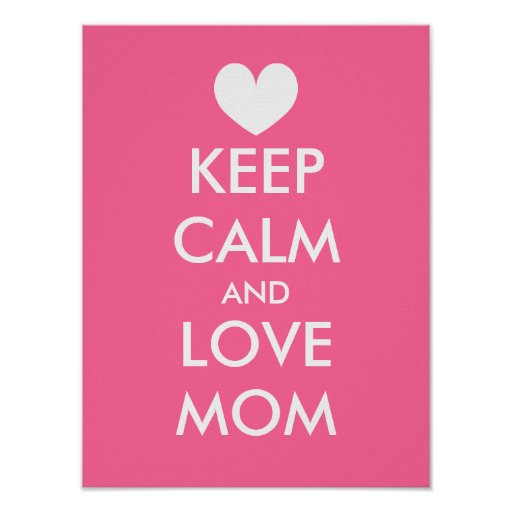 Mothers day poster idea keep calm and love mom zazzle