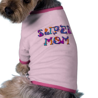Mother's Day SUPER MOM Tshirts and Gifts Pet Tee