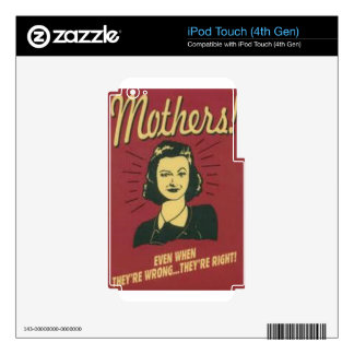 Mothers... Even When They're Wrong They're Right! iPod Touch 4G Skin