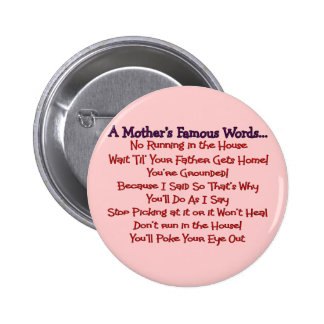 Mother's Famous Words--Mother's Day Gifts 2 Inch Round Button