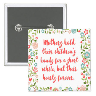 Mothers Hold Their Children Quote Pinback Button