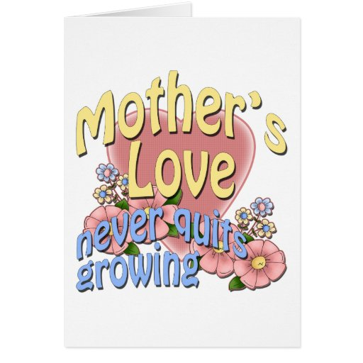 Mother's Love Never Quits Growing Greeting Card