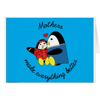 Mothers make everything better card
