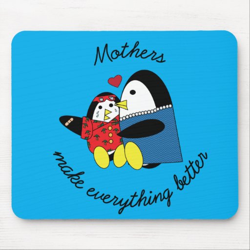 Mothers Make Everything Better Mouse Pad