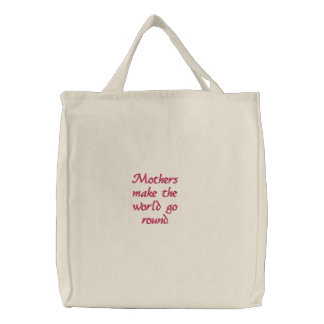 Mothers make the world go round. embroidered tote bag