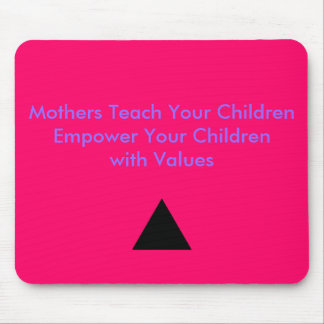 Mothers Teach Your Children Empower Your Children Mouse Pad