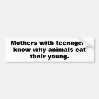 Mothers with teenagers bumper sticker