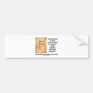 Motions Of Men Suggest Dignity Baseness da Vinci Bumper Stickers