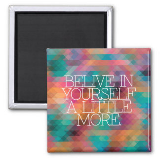 Motivation, inspiration, words of wisdom. quotes 2 inch square magnet