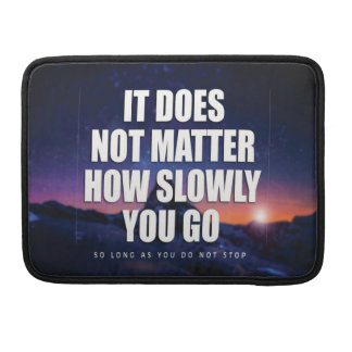 Motivation - It Does Not Matter How Slowly You Go MacBook Pro Sleeve