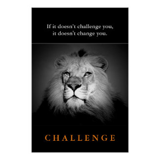 Motivational Challenge Qoute Black White King Lion Poster