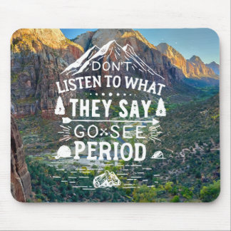 Motivational Don't listen to what they say Go see Mouse Pad