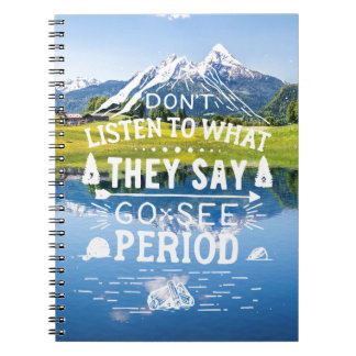 Motivational Don't listen to what they say Go see Notebook