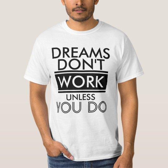 Motivational Dreams Don't Work T-Shirt