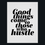 "Motivational Life Quote Poster Hustle Work Hard<br><div class=""desc"">Cool and awesome motivational poster to inspire and motivate you. Good things come to those who hustle. Background color can be customized to your desired color.</div>"