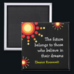 """Motivational Magnets ~Eleanor Roosevelt Quote<br><div class=""""desc"""">&quot;The future belongs to those who believe in their dreams.&quot;     A motivational quotation by Eleanor Roosevelt. The quote magnets make great inspirational gifts that conveys  a positive message .</div>"""