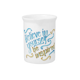 Motivational Quote - Believe in yourself Beverage Pitcher