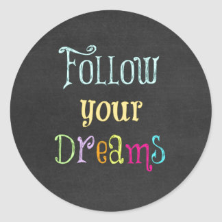Motivational Quote: Follow Your Dreams Classic Round Sticker