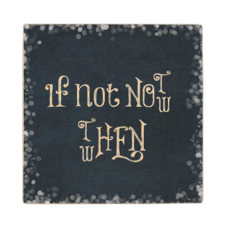 Motivational Quote: If Not now, then when Wooden Coaster