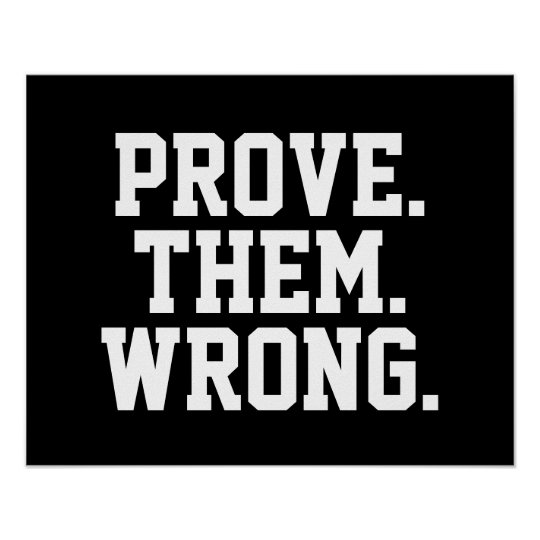 Motivational Quote Prove Them Wrong Poster Zazzle Com