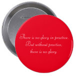 Motivational Without Practice there is no Glory 4 Inch Round Button