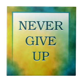Motivational Words Artistic Tiles:Never Give Up Ceramic Tile