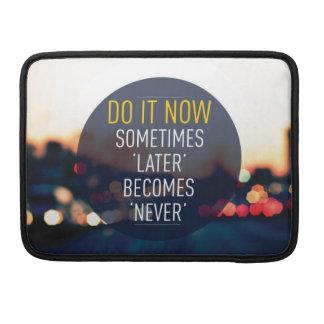 Motivational Words - Do it now. MacBook Pro Sleeve