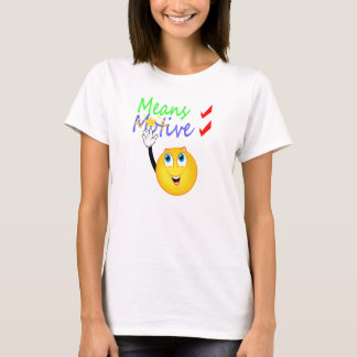 Motive means opportunity smiley humor T-Shirt