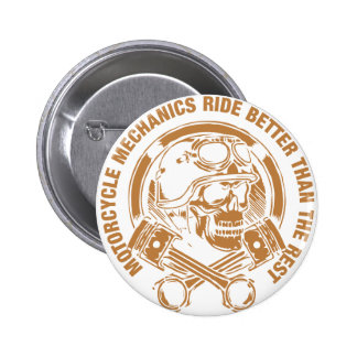Motorcycle Mechanics Ride Better Than The Rest Pinback Button