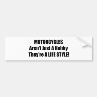 Motorcycles Arent Just A Hobby Theyre A Lifestyle Bumper Sticker