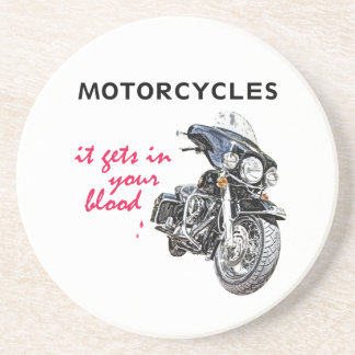 Motorcycles get in your blood. coaster