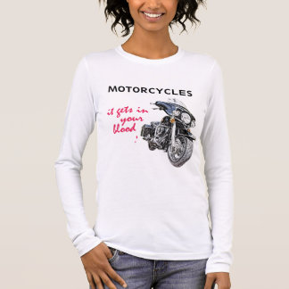 Motorcycles, It Gets In Your Blood Long Sleeve T-Shirt