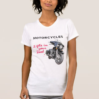 Motorcycles, It Gets In Your Blood T-Shirt