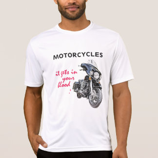 Motorcycles, It Gets In Your Blood Shirts