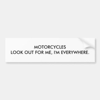 MOTORCYCLESLOOK OUT FOR ME, I'M EVERYWHERE. BUMPER STICKER
