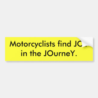 Motorcyclists find JOYin the JOurneY. Bumper Sticker
