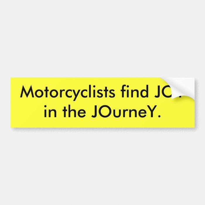 Motorcyclists find JOYin the JOurneY. Bumper Sticker