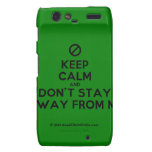[No sign] keep calm and don't stay away from me  Motorola Droid RAZR Cases