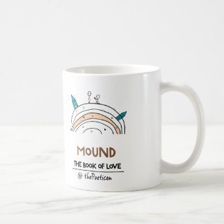 Mound by The Poeticon Classic White Coffee Mug
